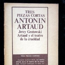 Libros de segunda mano: TRES PIEZAS CORTAS / ARTAUD Y EL TEATRO DE LA CRUELDAD - ARTAUD - GROTOWSKI. Lote 68492413