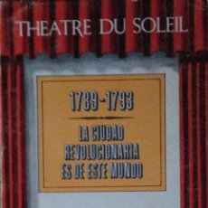 Libros de segunda mano: 1789-1793 LA CIUDAD REVOLUCIONARIA ES DE ESTE MUNDO - THEATHE DU SOLEIL. Lote 55164754