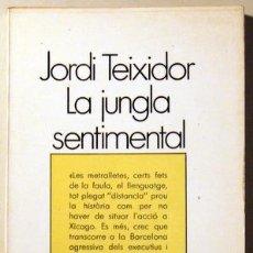 Libros de segunda mano: TEIXIDOR, JORDI - LA JUNGLA SENTIMENTAL - BARCELONA 1975. Lote 69933503