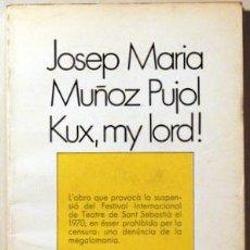 Libros de segunda mano: MUÑOZ PUJOL, JOSEP MARIA - KUX, MY LORD! - BARCELONA 1977. Lote 69933691