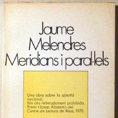 Libros de segunda mano: MELENDRES, JAUME - MERIDIANS I PARAL·LELS - BARCELONA 1977. Lote 69933695