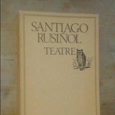 Libros de segunda mano: SANTIAGO RUSIÑOL - TEATRE - EDICIONS 62, 1981. Lote 103678250