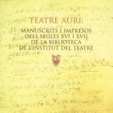 Libros de segunda mano: TEATRE AURI. MANUCRITS I IMPRESOS DELS SEGLES XVI I XVII. BIBLIOTECA DE L'INSTITUT DEL TEATRE - 2001. Lote 71035445