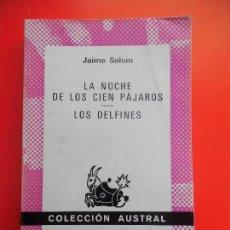Libros de segunda mano: LA NOCHE DE LOS CIEN PÁJAROS. LOS DELFINES. JAIME SALOM. COLECCIÓN AUSTRAL Nº1540. ESPASA CALPE. Lote 74151207