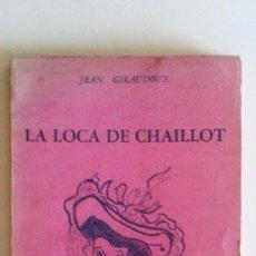 Libros de segunda mano: JEAN GIRAUDOUX - LA LOCA DE CHAILLOT. Lote 82370092