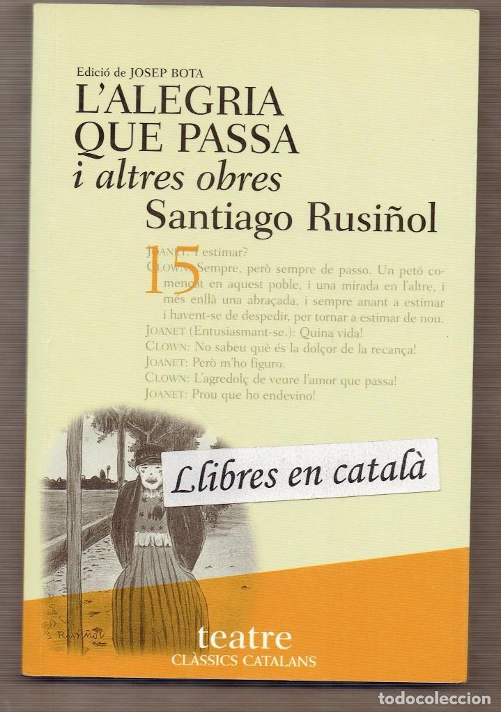 L'ALEGRIA QUE PASSA I ALTRES OBRES - EL JARDÍ ABANDONAT - CIGALES I FORMIGUES - SANTIAGO RUSIÑOL (Libros de Segunda Mano (posteriores a 1936) - Literatura - Teatro)