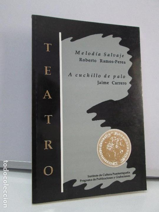 MELODIA SALVAJE. ROBERTO RAMOS PEREA. A CUCHILLO DE PALO. JAIME CARRERO. VER FOTOGRAFIAS (Libros de Segunda Mano (posteriores a 1936) - Literatura - Teatro)
