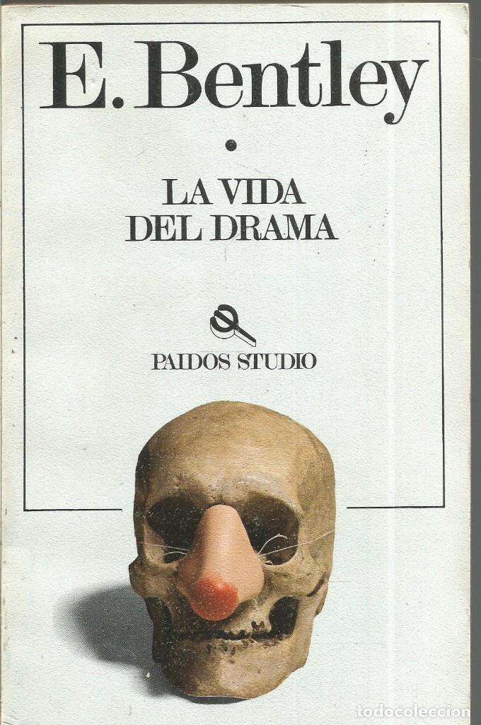 E. BENTLEY. LA VIDA DEL DRAMA. PAIDOS (Libros de Segunda Mano (posteriores a 1936) - Literatura - Teatro)