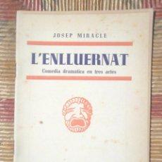 Libros de segunda mano: L'ENLLUERNAT JOSEP MIRACLE 1951 EDITORIAL MILLÀ CATALUNYA TEATRAL BON ESTAT . Lote 86727396