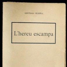 Libri di seconda mano: L'HEREU ESCAMPA. SANTIAGO RUSIÑOL. OBRA EN TRES ACTES.. Lote 87240392