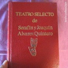 Libros de segunda mano: TEATRO SELECTO-SERAFIN Y JOAQ.ALVAREZ QUINTERO- ESCELICER 1971-1ª EDICION. Lote 87629456