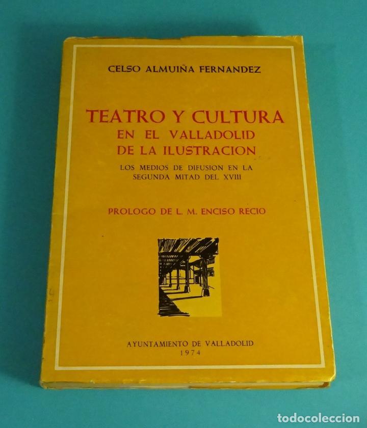 TEATRO Y CULTURA EN EL VALLADOLID DE LA ILUSTRACIÓN. CELSO ALMUIÑA FERNÁNDEZ (Libros de Segunda Mano (posteriores a 1936) - Literatura - Teatro)