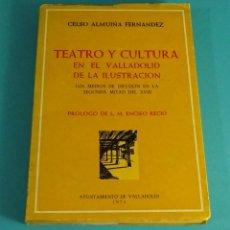 Libros de segunda mano: TEATRO Y CULTURA EN EL VALLADOLID DE LA ILUSTRACIÓN. CELSO ALMUIÑA FERNÁNDEZ. Lote 89523600