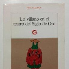 Libros de segunda mano: LO VILLANO EN EL TEATRO DEL SIGLO DE ORO - SALOMON, NOEL - CASTALIA EDICIONES. Lote 90376300