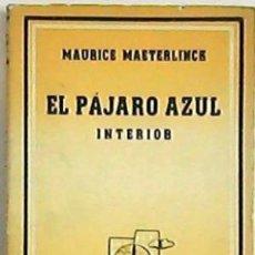 Libros de segunda mano: EL PÁJARO AZUL INTERIOR, MAURICE MAETERLINK 1938. Lote 92785030
