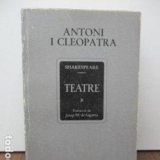 Libros de segunda mano: ANTONI I CLEOPATRA, DE WILLIAM SHAKESPEARE Y TEATRE - 1ª EDICIÓ 1980 (EN CATALAN). Lote 93131570