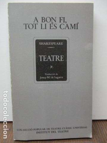 A BON FI , TOT LI ÉS CAMÍ - SHAKESPEARE TEATRE (Libros de Segunda Mano (posteriores a 1936) - Literatura - Teatro)