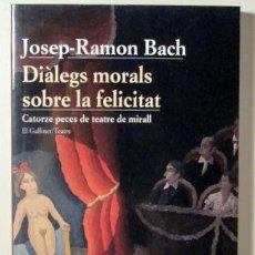 Libros de segunda mano: BACH, JOSEP-RAMON - DIÀLEGS MORALS SOBRE LA FELICITAT - BARCELONA 2008. Lote 92812713