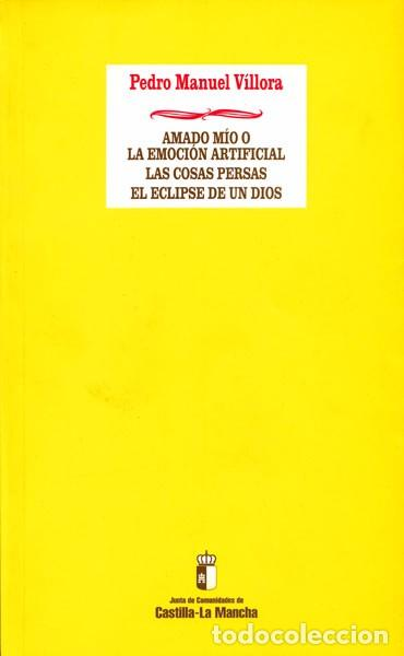 PEDRO MANUEL VÍLLORA: AMADO MÍO O LA EMOCIÓN ARTIFICIAL, LAS COSAS PERSAS, EL ECLIPSE DE UN DIOS (Libros de Segunda Mano (posteriores a 1936) - Literatura - Teatro)