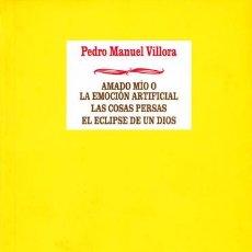 Livres d'occasion: PEDRO MANUEL VÍLLORA: AMADO MÍO O LA EMOCIÓN ARTIFICIAL, LAS COSAS PERSAS, EL ECLIPSE DE UN DIOS. Lote 95620939