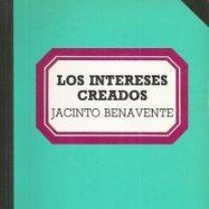 Libros de segunda mano: LOS INTERESES CREADOS – JACINTO BENAVENTE. Lote 95782951
