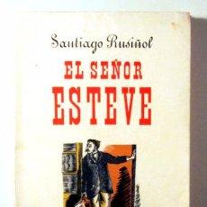 Libros de segunda mano: RUSIÑOL, SANTIAGO - EL SEÑOR ESTEVE - JUVENTUD 1949. Lote 96094594