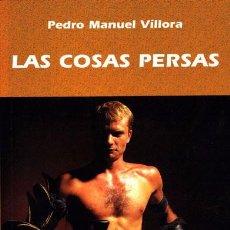 Livres d'occasion: LAS COSAS PERSAS. PEDRO MANUEL VÍLLORA. PREMIO ROJAS ZORRILLA. Lote 96849299