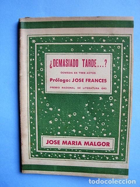 LIBRO ¿DEMASIADO TARDE …? COMEDIA EN TRES ACTOS DE JOSÉ MARÍA MALGOR. 1941 (Libros de Segunda Mano (posteriores a 1936) - Literatura - Teatro)