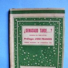 Libros de segunda mano: LIBRO ¿DEMASIADO TARDE …? COMEDIA EN TRES ACTOS DE JOSÉ MARÍA MALGOR. 1941. Lote 97946935