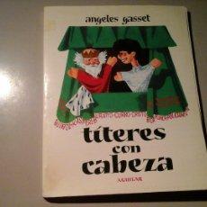Libros de segunda mano: ANGELES GASSET. TÍTERES CON CABEZA. AGUILAR. ILUST: GOICO AGUIRRE Y NIÑOS DE ESTUDIO. GUIÑOL. . Lote 104240255
