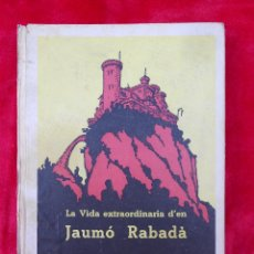 Libros de segunda mano: LA VIDA EXTRAORDINARIA DE JAUMO RABADA, (J.M. FOLCH I TORRES) PATUFET 1968, BAGUÑA - EN CATALAN. Lote 104266903