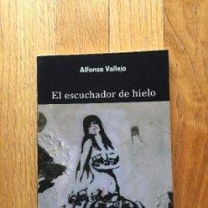 Libros de segunda mano: EL ESCUCHADOR DE HIELO, ALFONSO VALLEJO. Lote 104421191