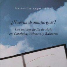 Libros de segunda mano: RAGUÉ ARIAS: ¿NUEVAS DRAMATURGIAS? LOS AUTORES DE FIN DE SIGLO EN CATALUÑA, VALENCIA Y BALEARES. Lote 105089895