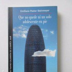 Libros de segunda mano: QUE NO QUEDE NI UN SOLO ADOLESCENTE EN PIE, EMILIANO PASTOR STEINMEYER, IMPECABLE. Lote 105330063