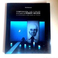 Libros de segunda mano: FOTOLIBRO - ROBERT WILSON - LUNWERG - 2002 - COMPOSICION, LUZ Y COLOR EN EL TEATRO DE ROBERT WILSON. Lote 108236347