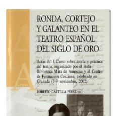 Libros de segunda mano: RONDA, CORTEJO Y GALANTEO EN EL TEATRO ESPAÑOL DEL SIGLO DE ORO. EDIT. UNIVERSIDAD DE GRANADA, 2003. Lote 270615488