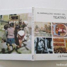 Libros de segunda mano: J. B. PRIESTLEY. EL MARAVILLOSO MUNDO DEL TEATRO. RMT85340. . Lote 109753699