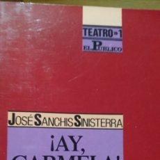 Libros de segunda mano: ¡AY, CARMELA! JOSÉ SANCHÍS SINISTERRA. TEATRO 1. EL PÚBLICO. Lote 110043160