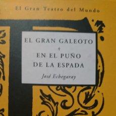 Libros de segunda mano: EL GRAN GALEOTO EN EL PUÑO DE LA ESPADA. JOSÉ ECHEGARAY. EL GRAN TEATRO DEL MUNDO. Lote 110044564