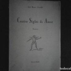 Libros de segunda mano: CUATRO SIGLOS DE AMOR JOSE RIERA CLAVILLE. Lote 110825355