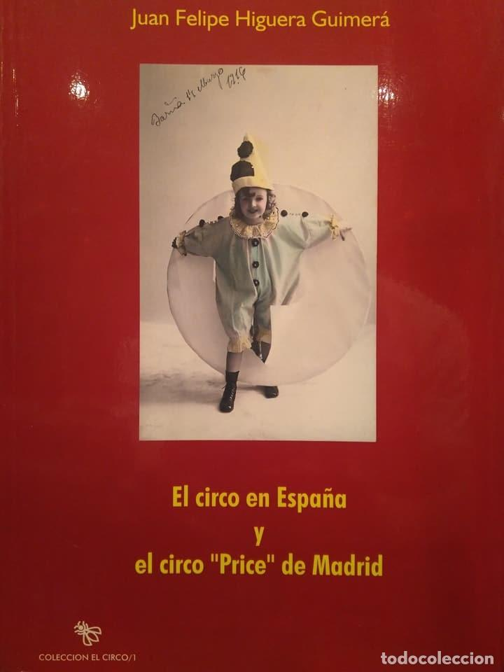 EL CIRCO EN ESPAÑA Y EL CIRCO PRICE DE MADRID. JUAN FELIPE HIGUERA GUIMERÁ (Libros de Segunda Mano (posteriores a 1936) - Literatura - Teatro)