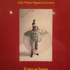Libros de segunda mano: EL CIRCO EN ESPAÑA Y EL CIRCO PRICE DE MADRID. JUAN FELIPE HIGUERA GUIMERÁ. Lote 113109763