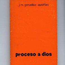 Libros de segunda mano: PROCESO A DIOS – J.M. GONZÁLEZ ESTÉFANI. Lote 113362791