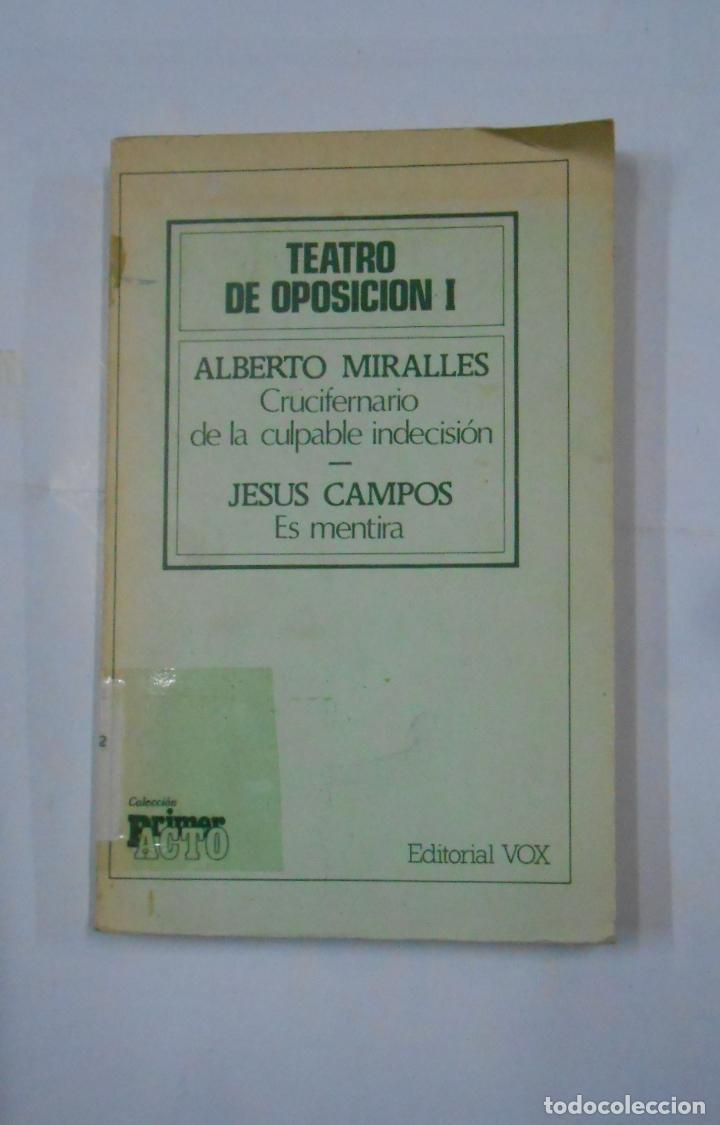 TEATRO DE OPOSICION I. ALBERTO MIRALLES. CRUCIFERNARIO. JESUS CAMPOS. ES MENTIRA. TDK148 (Libros de Segunda Mano (posteriores a 1936) - Literatura - Teatro)