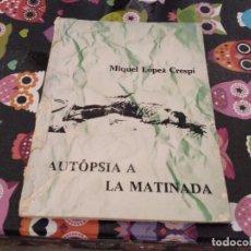 Libros de segunda mano: MIQUEL LOPEZ CRESPI AUTOPSIA A LA MATINADA 1976 PREMI CIUTAT DE PALMA 1974 CAMPOS MALLORCA UNIC TC . Lote 113475335