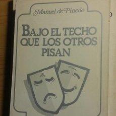 Libros de segunda mano: BAJO EL TECHO QUE LOS OTROS PISAN. MANUEL DE PINEDO. Lote 115172755