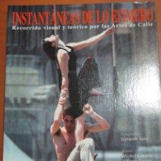 Libros de segunda mano: INSTANTANEAS DE LO EFIMERO. RECORRIDO VISUAL Y TEORICO POR LAS ARTES DE LA CALLE. Lote 115752283