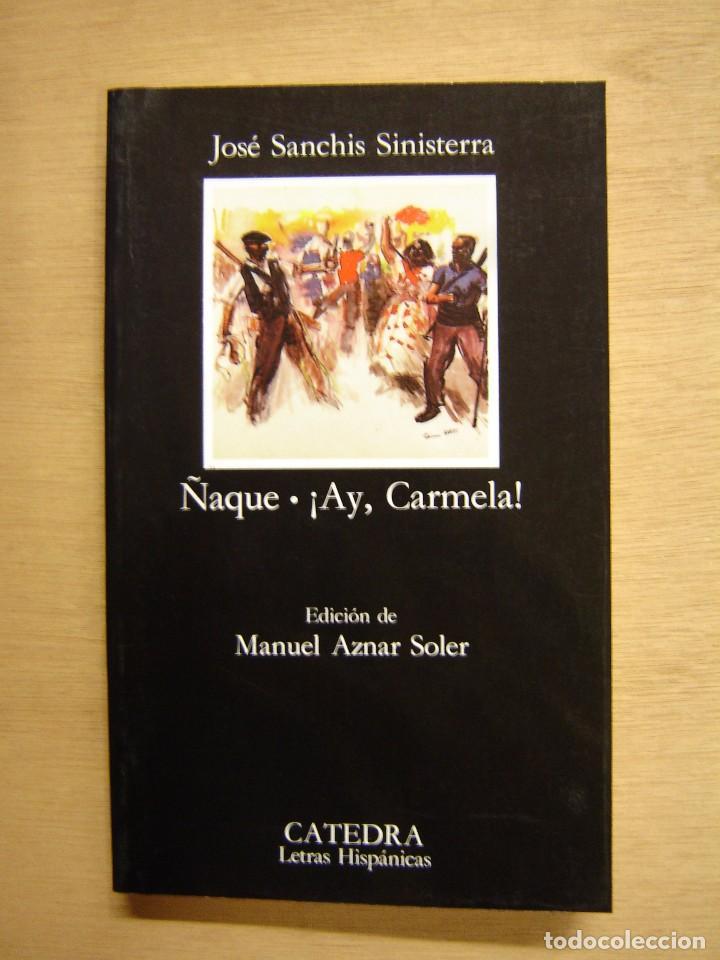 ÑAQUE - ¡ AY, CARMELA! - JOSÉ SANCHIS SINISTERRA (Libros de Segunda Mano (posteriores a 1936) - Literatura - Teatro)