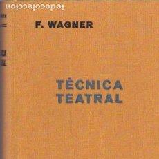 Libros de segunda mano: TÉCNICA TEATRAL / FERNANDO WAGNER - 1952 * TEATRO * TECNOLOGÍA * ESCENOGRAFÍA * VESTUARIO TEATRAL *. Lote 116766767