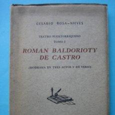 Libros de segunda mano: ROMAN BALDORIOTY DE CASTRO BIODRAMA EN TRES ACTOS Y EN VERSO CESAREO ROSA NIEVES 1948 FIRMA AUTOR. Lote 117032651